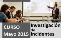 Curso Investigación de Incidentes Mayo 2015